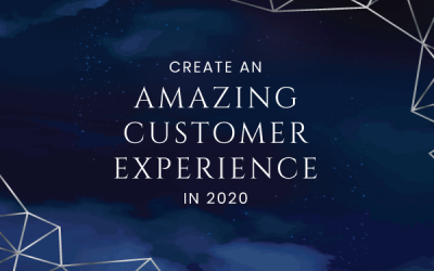 3 Tips to Create an Amazing Customer Experience in 2020