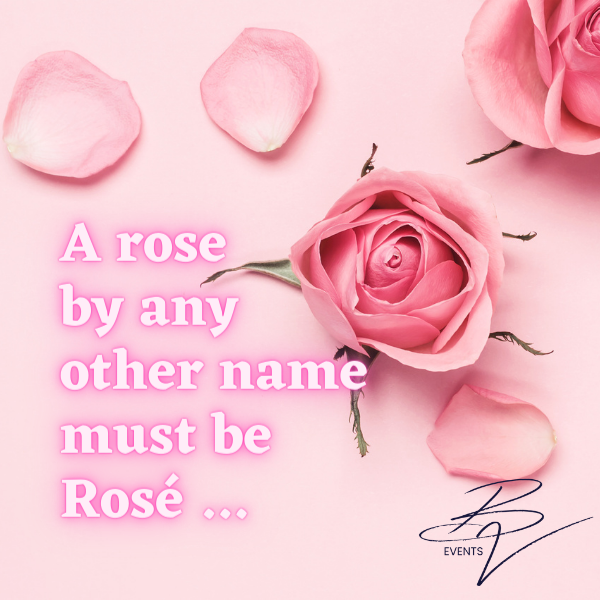 A Rose By Any Other Name, Must be Rosé